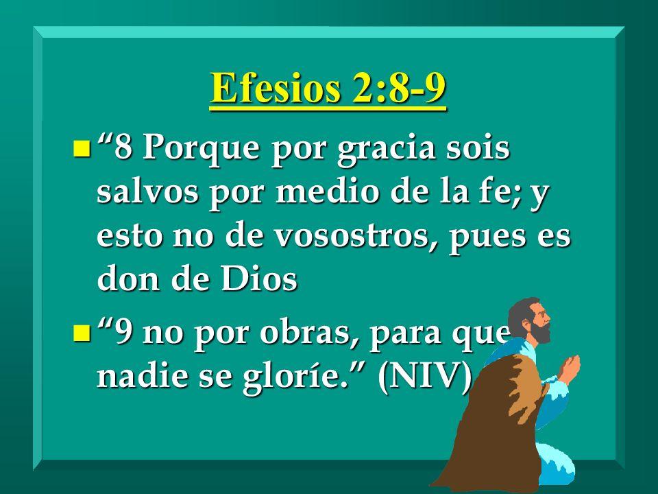 Efesios 2:8-9 n 8 Porque por gracia sois salvos por medio de la fe; y esto no de vosostros, pues es don de Dios n 9 no por obras, para que nadie se gl