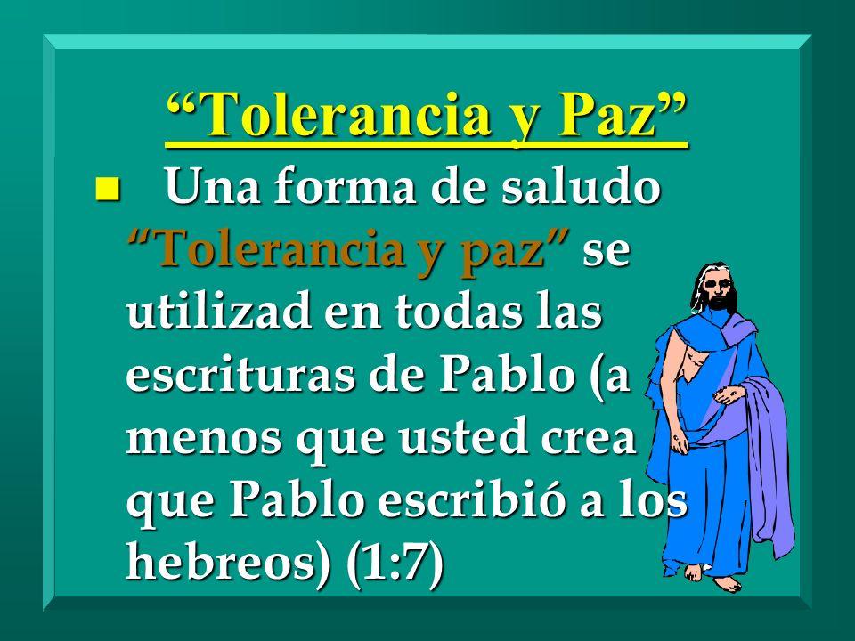 Tolerancia y Paz Una forma de saludo Tolerancia y paz se utilizad en todas las escrituras de Pablo (a menos que usted crea que Pablo escribió a los he