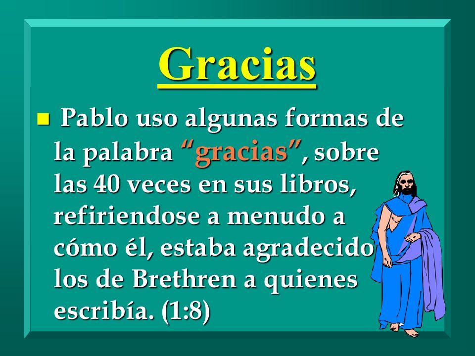 Gracias n Pablo uso algunas formas de la palabra gracias, sobre las 40 veces en sus libros, refiriendose a menudo a cómo él, estaba agradecido a los d