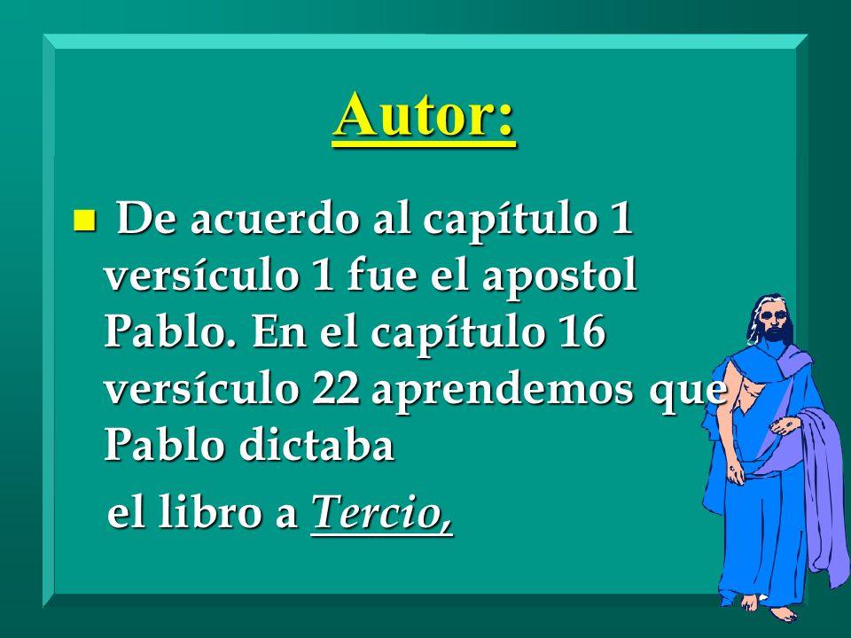 Autor: n De acuerdo al capítulo 1 versículo 1 fue el apostol Pablo. En el capítulo 16 versículo 22 aprendemos que Pablo dictaba el libro a Tercio, el