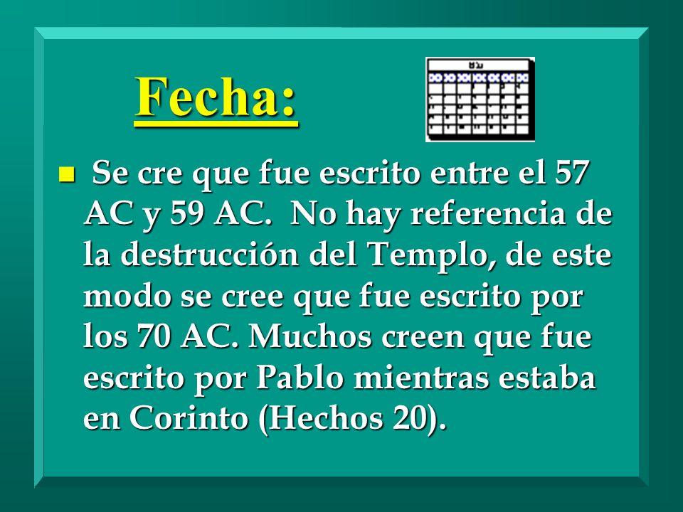 Fecha: n Se cre que fue escrito entre el 57 AC y 59 AC. No hay referencia de la destrucción del Templo, de este modo se cree que fue escrito por los 7