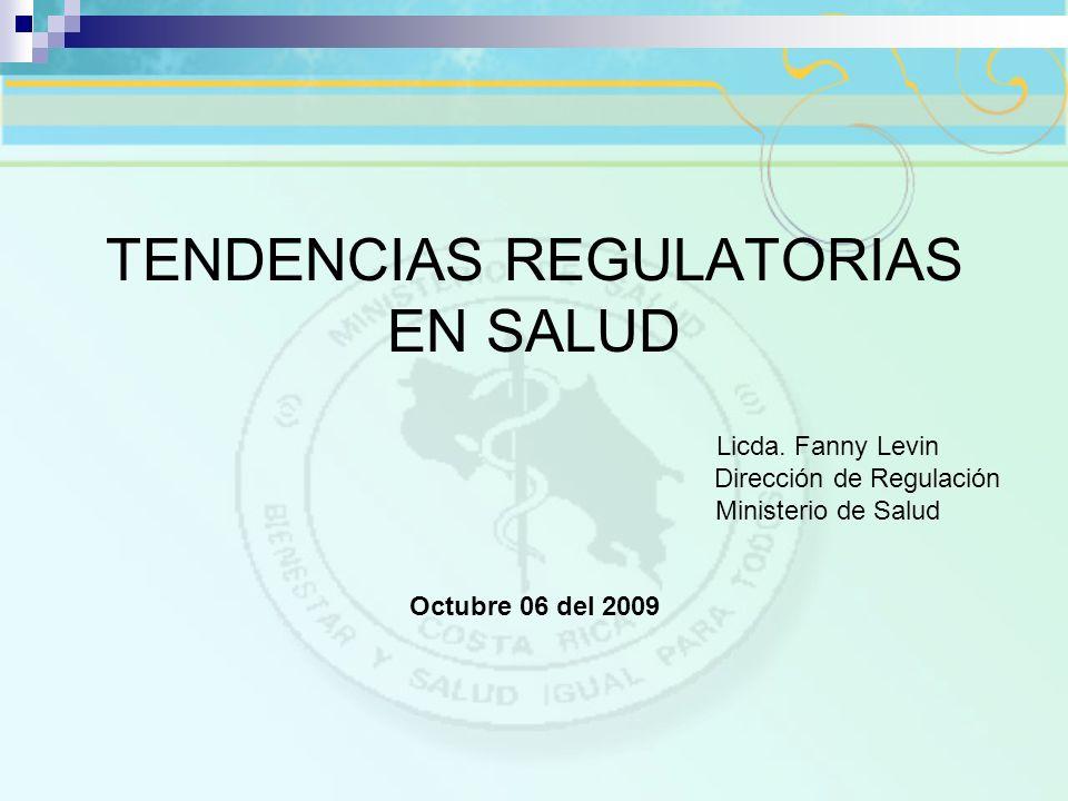 TENDENCIAS REGULATORIAS EN SALUD Licda. Fanny Levin Dirección de Regulación Ministerio de Salud Octubre 06 del 2009