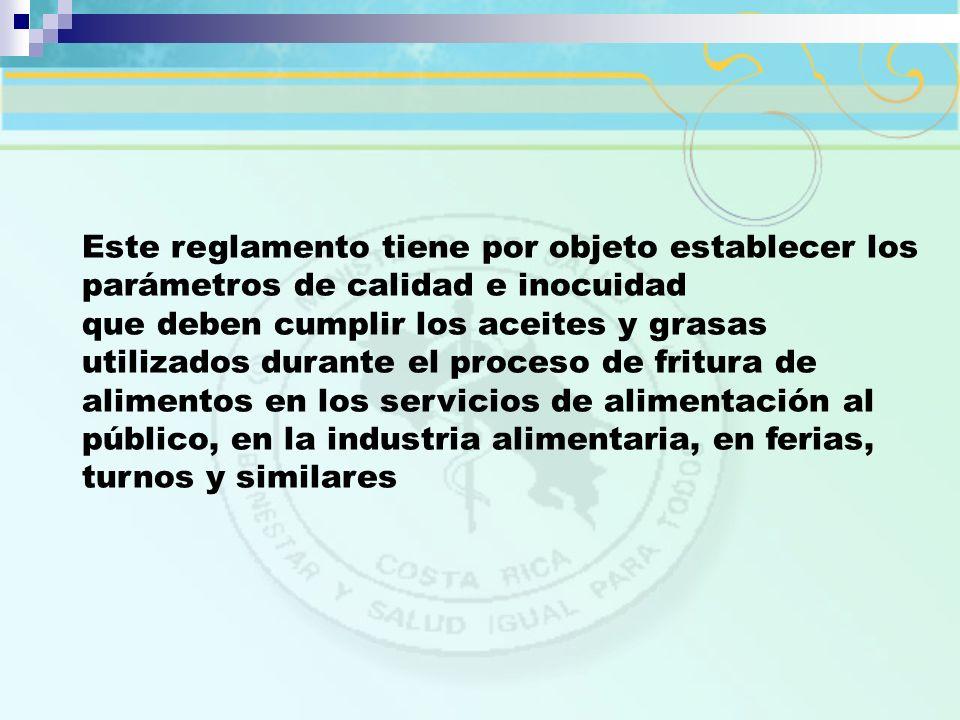 Este reglamento tiene por objeto establecer los parámetros de calidad e inocuidad que deben cumplir los aceites y grasas utilizados durante el proceso