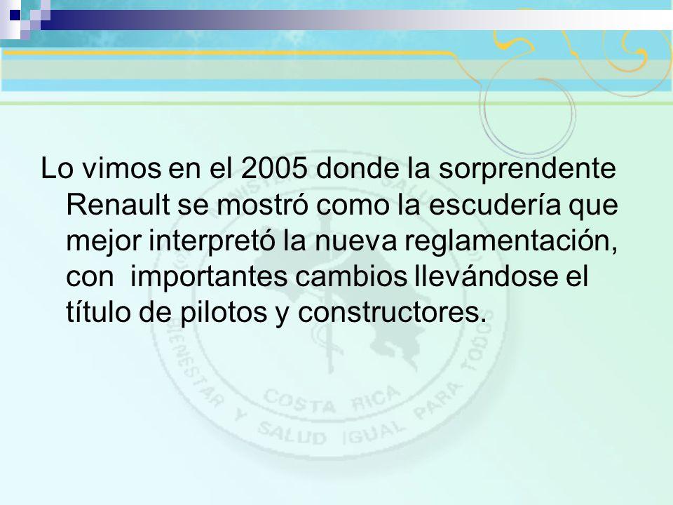 Lo vimos en el 2005 donde la sorprendente Renault se mostró como la escudería que mejor interpretó la nueva reglamentación, con importantes cambios ll