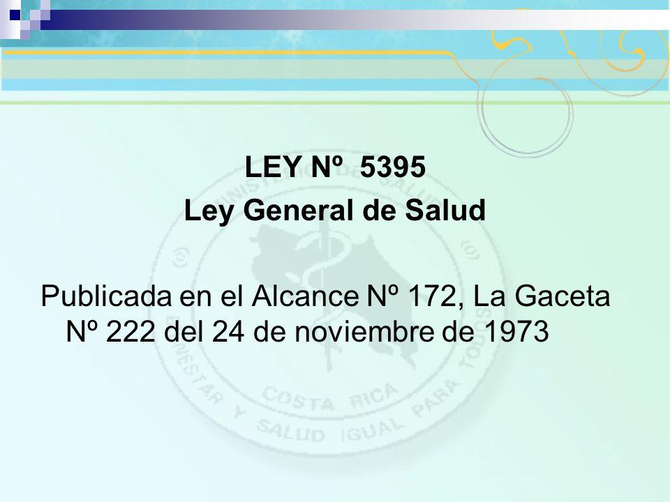 LEY Nº 5395 Ley General de Salud Publicada en el Alcance Nº 172, La Gaceta Nº 222 del 24 de noviembre de 1973