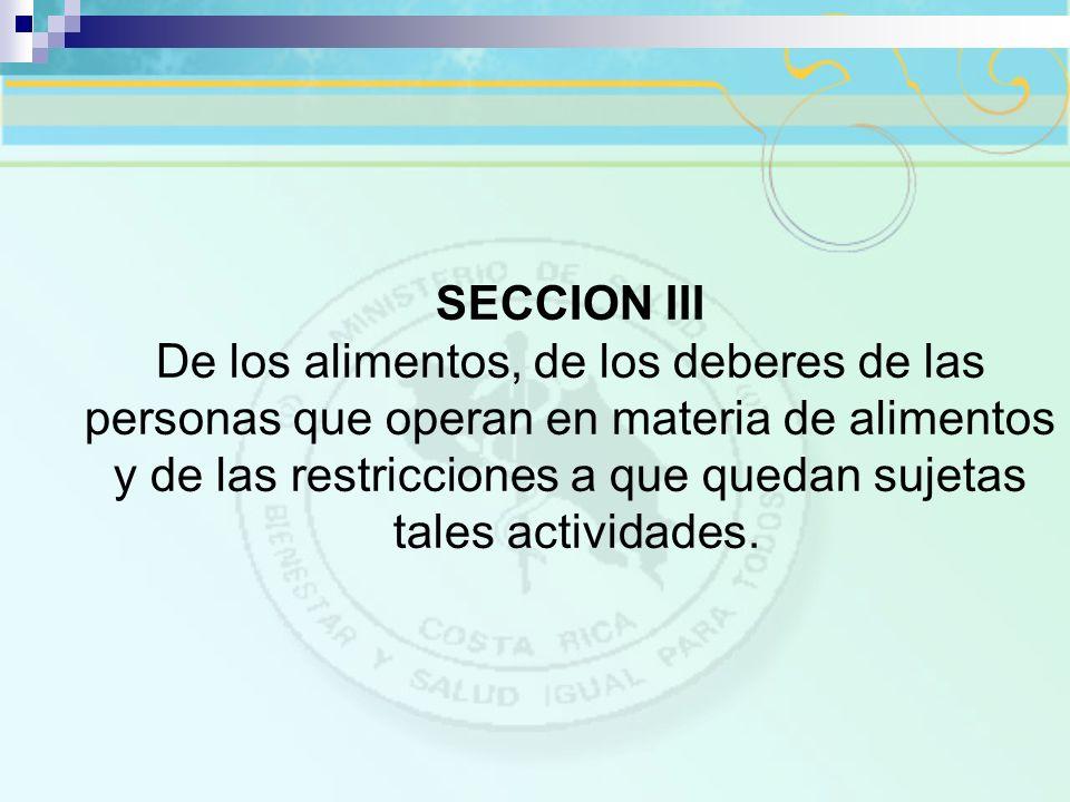 SECCION III De los alimentos, de los deberes de las personas que operan en materia de alimentos y de las restricciones a que quedan sujetas tales acti