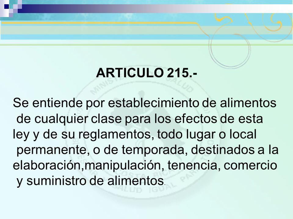ARTICULO 215.- Se entiende por establecimiento de alimentos de cualquier clase para los efectos de esta ley y de su reglamentos, todo lugar o local pe