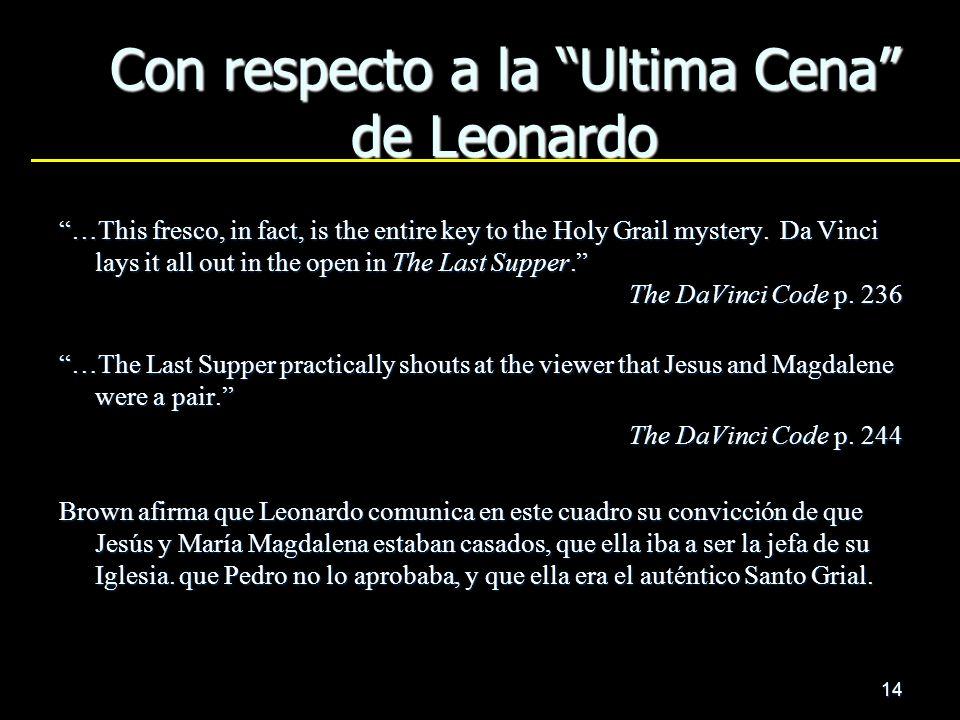 14 Con respecto a la Ultima Cena de Leonardo …This fresco, in fact, is the entire key to the Holy Grail mystery. Da Vinci lays it all out in the open