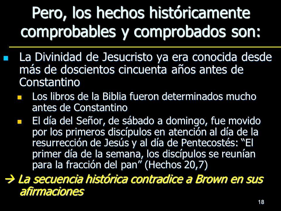 18 Pero, los hechos históricamente comprobables y comprobados son: La Divinidad de Jesucristo ya era conocida desde más de doscientos cincuenta años a