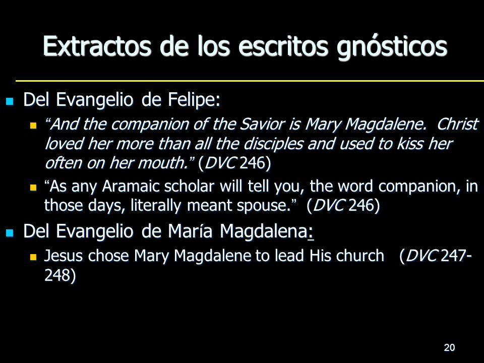 20 Extractos de los escritos gnósticos Del Evangelio de Felipe: Del Evangelio de Felipe: And the companion of the Savior is Mary Magdalene. Christ lov