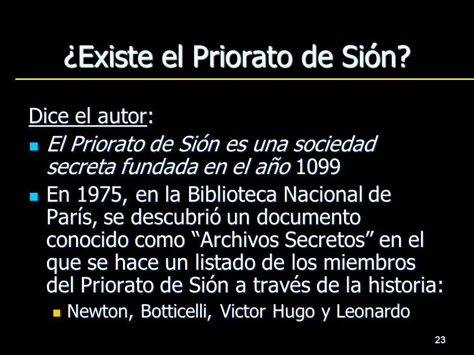 23 ¿Existe el Priorato de Sión? Dice el autor: El Priorato de Sión es una sociedad secreta fundada en el año 1099 El Priorato de Sión es una sociedad