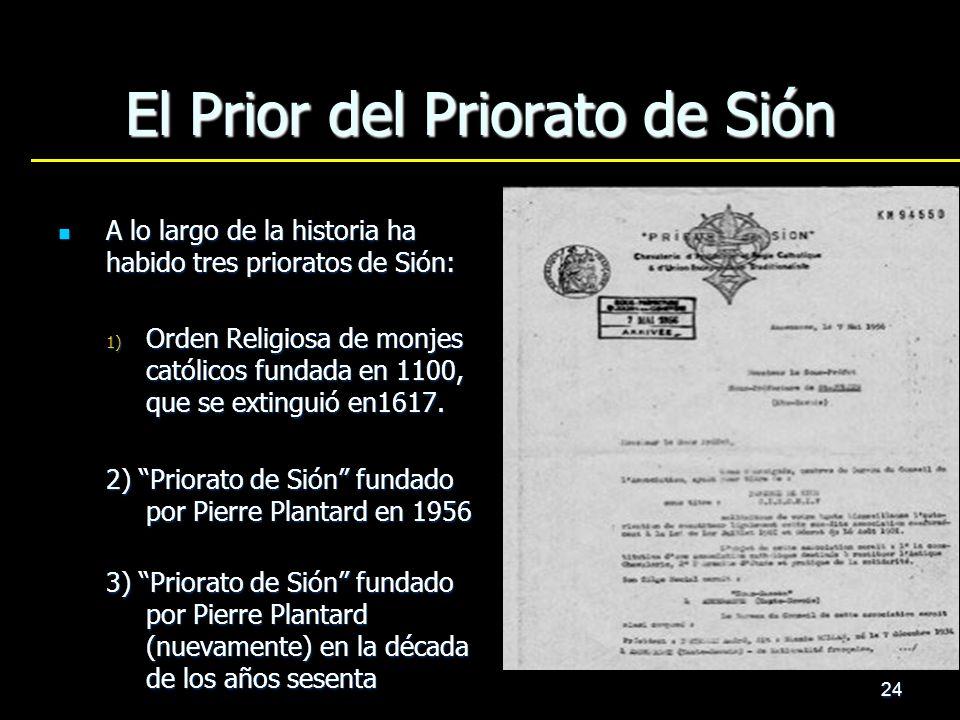 24 El Prior del Priorato de Sión A lo largo de la historia ha habido tres prioratos de Sión: A lo largo de la historia ha habido tres prioratos de Sió