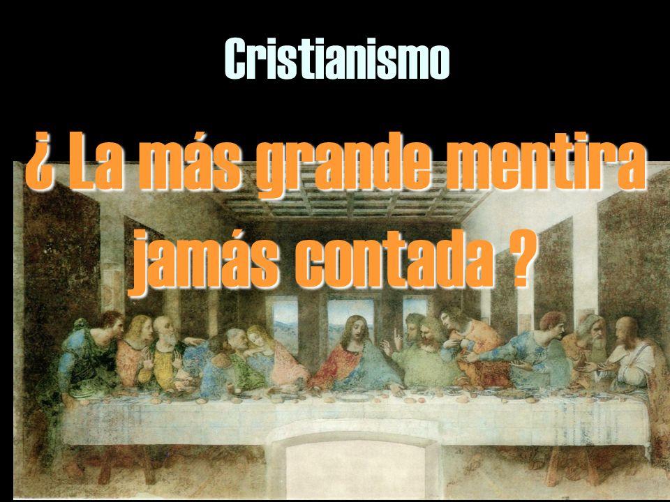 4 Cristianismo ¿ La más grande mentira jamás contada ?