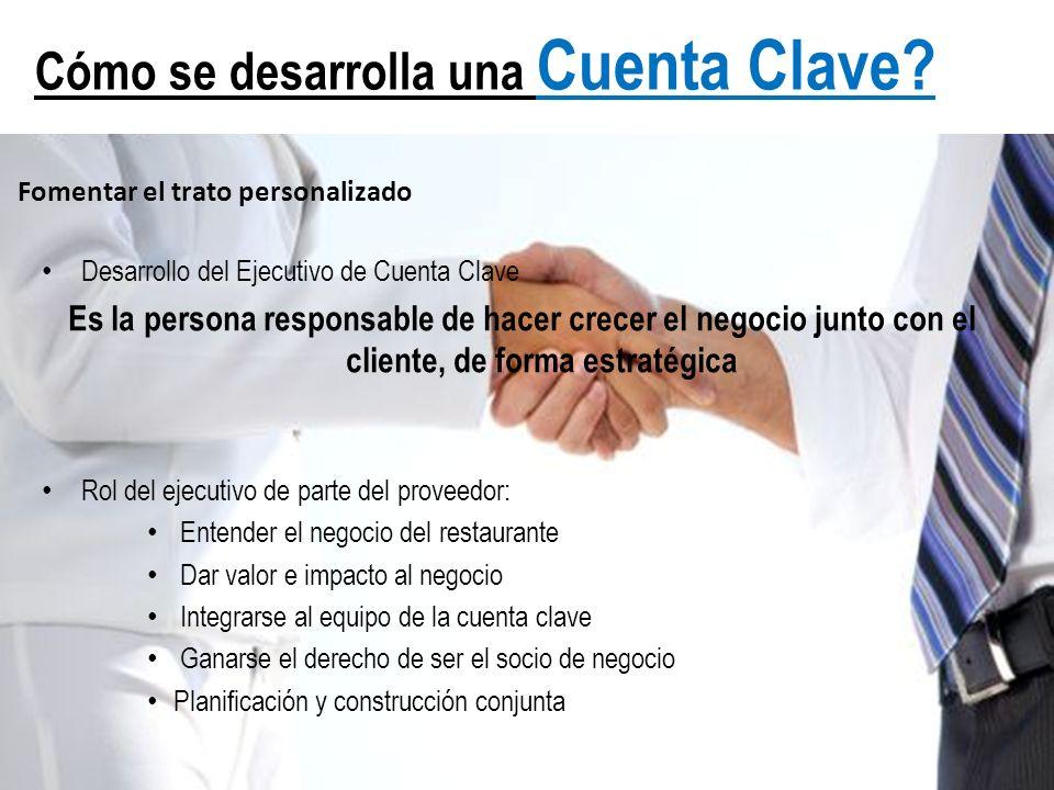 Fomentar el trato personalizado Desarrollo del Ejecutivo de Cuenta Clave Es la persona responsable de hacer crecer el negocio junto con el cliente, de