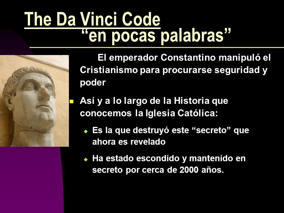 The Da Vinci Code en pocas palabras El emperador Constantino manipuló el Cristianismo para procurarse seguridad y poder Así y a lo largo de la Histori