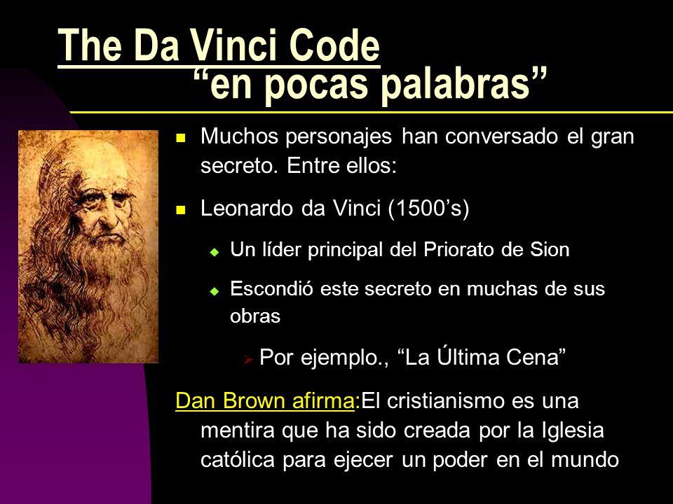 The Da Vinci Code en pocas palabras Muchos personajes han conversado el gran secreto. Entre ellos: Leonardo da Vinci (1500s) Un líder principal del Pr