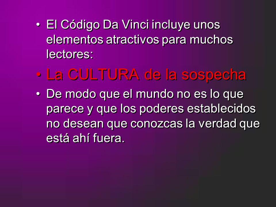 El Código Da Vinci incluye unos elementos atractivos para muchos lectores: La CULTURA de la sospecha De modo que el mundo no es lo que parece y que lo