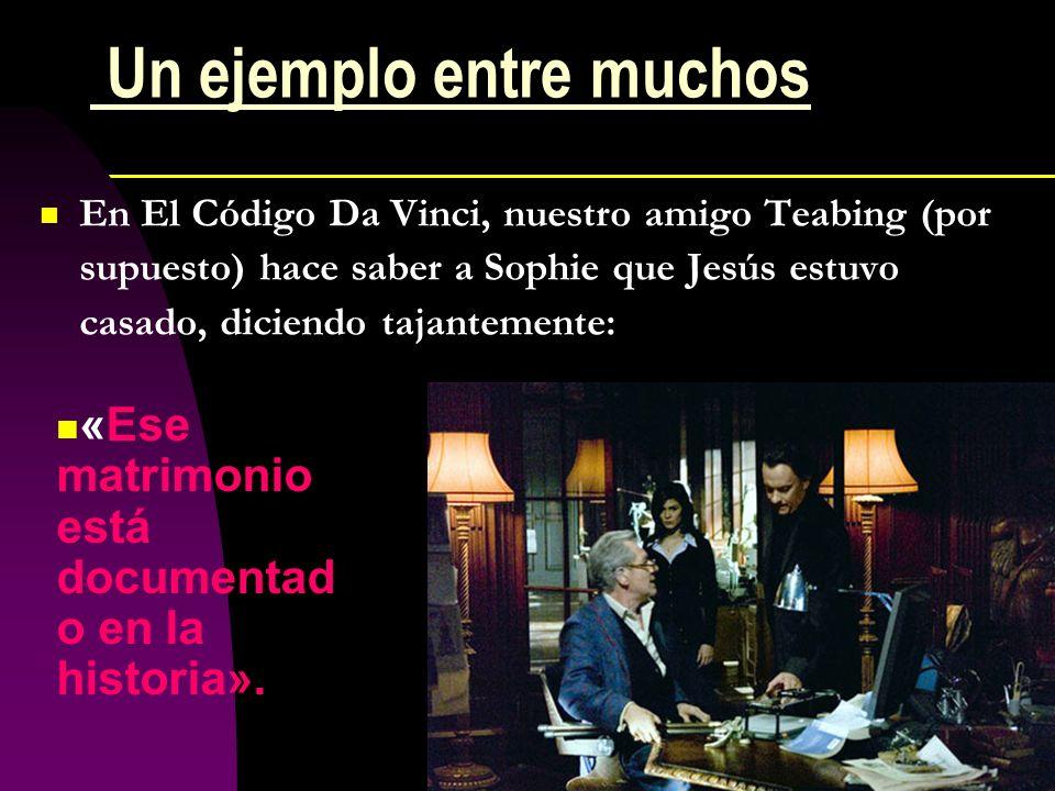 Un ejemplo entre muchos En El Código Da Vinci, nuestro amigo Teabing (por supuesto) hace saber a Sophie que Jesús estuvo casado, diciendo tajantemente