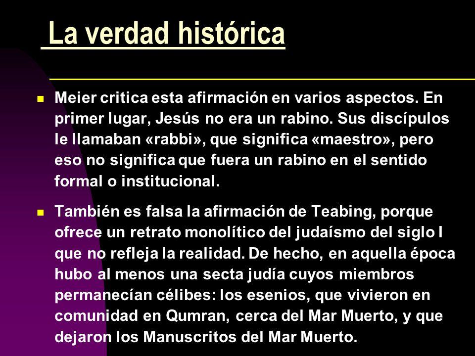 La verdad histórica Meier critica esta afirmación en varios aspectos. En primer lugar, Jesús no era un rabino. Sus discípulos le llamaban «rabbi», que