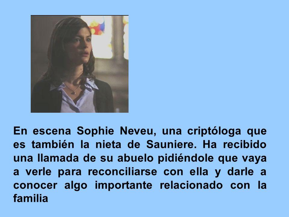 En escena Sophie Neveu, una criptóloga que es también la nieta de Sauniere. Ha recibido una llamada de su abuelo pidiéndole que vaya a verle para reco