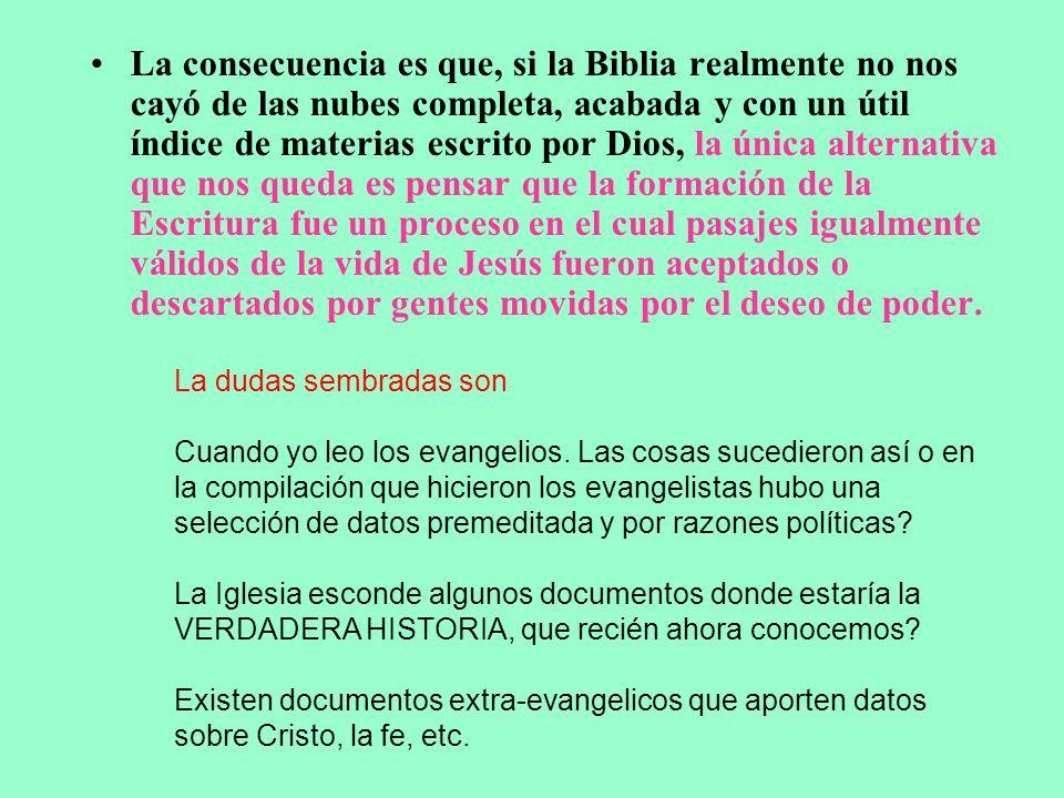 La consecuencia es que, si la Biblia realmente no nos cayó de las nubes completa, acabada y con un útil índice de materias escrito por Dios, la única