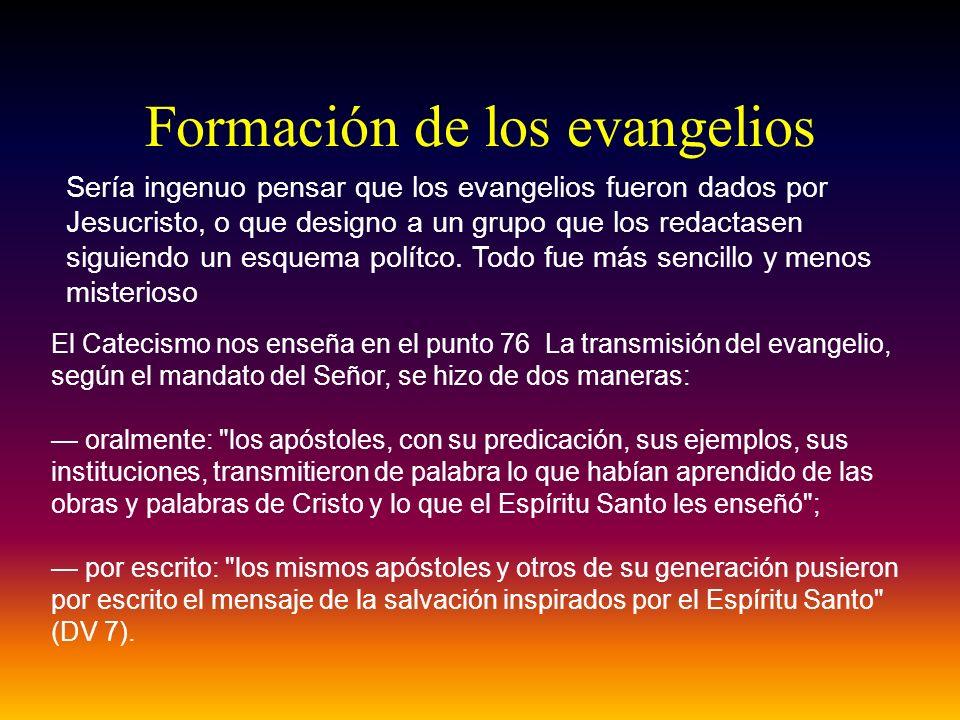 Formación de los evangelios Sería ingenuo pensar que los evangelios fueron dados por Jesucristo, o que designo a un grupo que los redactasen siguiendo