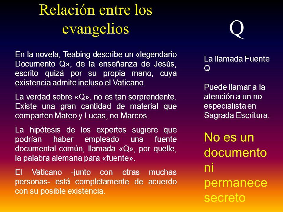 Relación entre los evangelios Q En la novela, Teabing describe un «legendario Documento Q», de la enseñanza de Jesús, escrito quizá por su propia mano