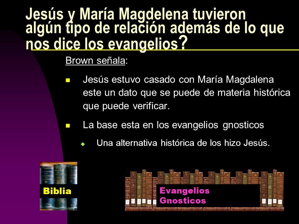 Jesús y María Magdelena tuvieron algún tipo de relación además de lo que nos dice los evangelios ? Brown señala: Jesús estuvo casado con María Magdale