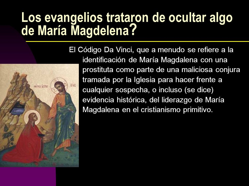 Los evangelios trataron de ocultar algo de María Magdelena ? El Código Da Vinci, que a menudo se refiere a la identificación de María Magdalena con un