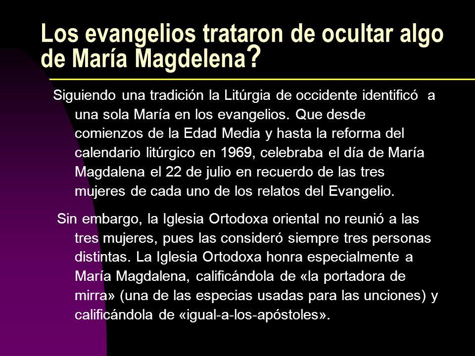 Los evangelios trataron de ocultar algo de María Magdelena ? Siguiendo una tradición la Litúrgia de occidente identificó a una sola María en los evang