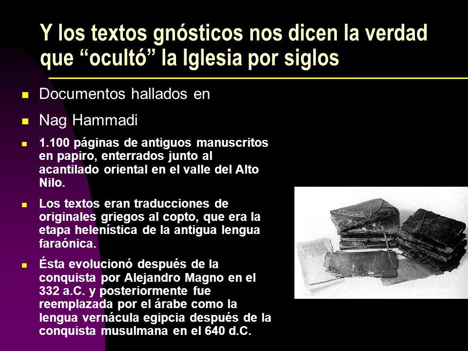 Y los textos gnósticos nos dicen la verdad que ocultó la Iglesia por siglos Documentos hallados en Nag Hammadi 1.100 páginas de antiguos manuscritos e