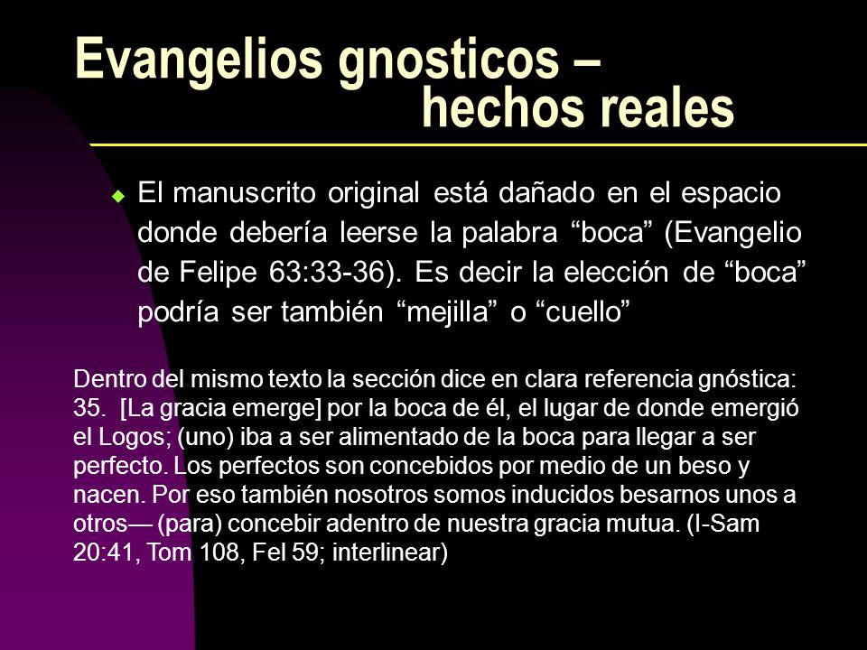 Evangelios gnosticos – hechos reales El manuscrito original está dañado en el espacio donde debería leerse la palabra boca (Evangelio de Felipe 63:33-