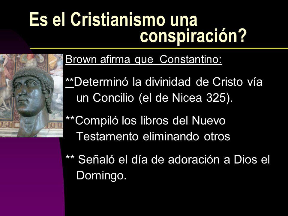 Es el Cristianismo una conspiración? Brown afirma que Constantino: ** Determinó la divinidad de Cristo vía un Concilio (el de Nicea 325). **Compiló lo
