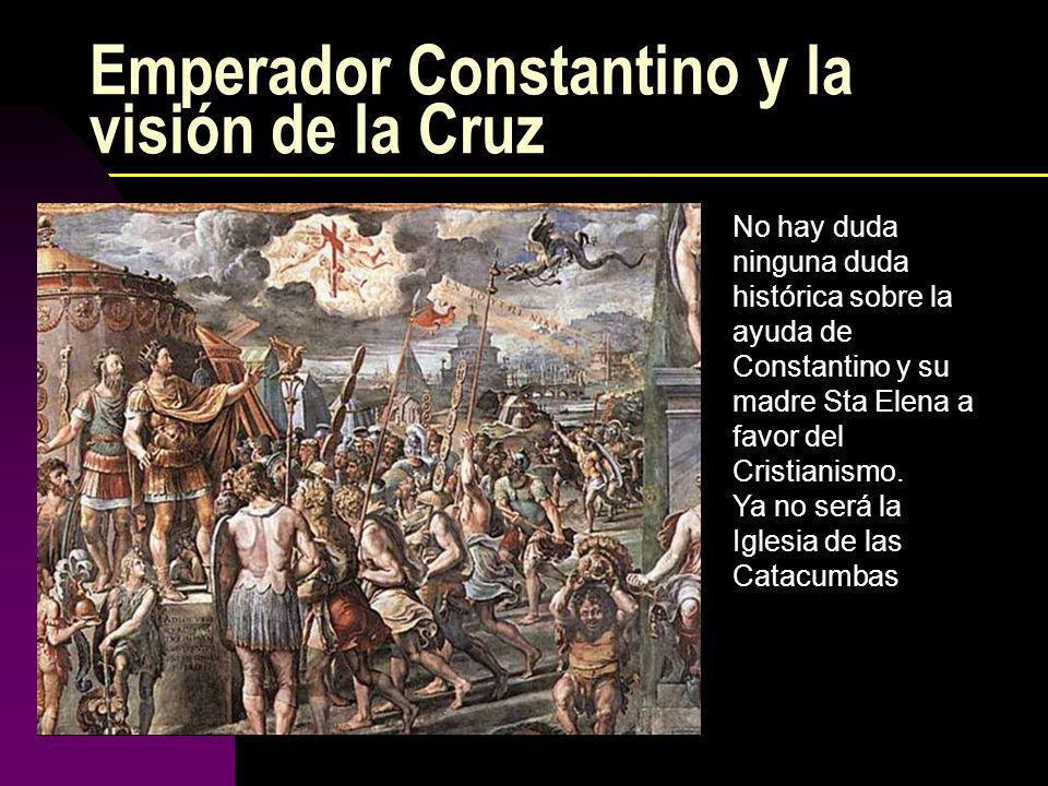 Emperador Constantino y la visión de la Cruz No hay duda ninguna duda histórica sobre la ayuda de Constantino y su madre Sta Elena a favor del Cristia