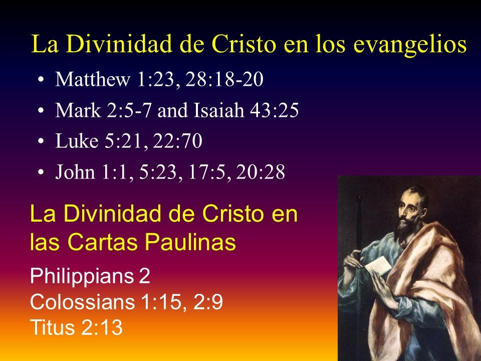 La Divinidad de Cristo en los evangelios Matthew 1:23, 28:18-20 Mark 2:5-7 and Isaiah 43:25 Luke 5:21, 22:70 John 1:1, 5:23, 17:5, 20:28 Philippians 2