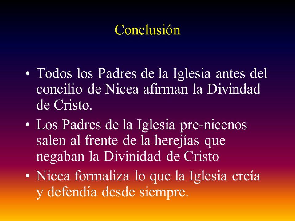 Conclusión Todos los Padres de la Iglesia antes del concilio de Nicea afirman la Divindad de Cristo. Los Padres de la Iglesia pre-nicenos salen al fre