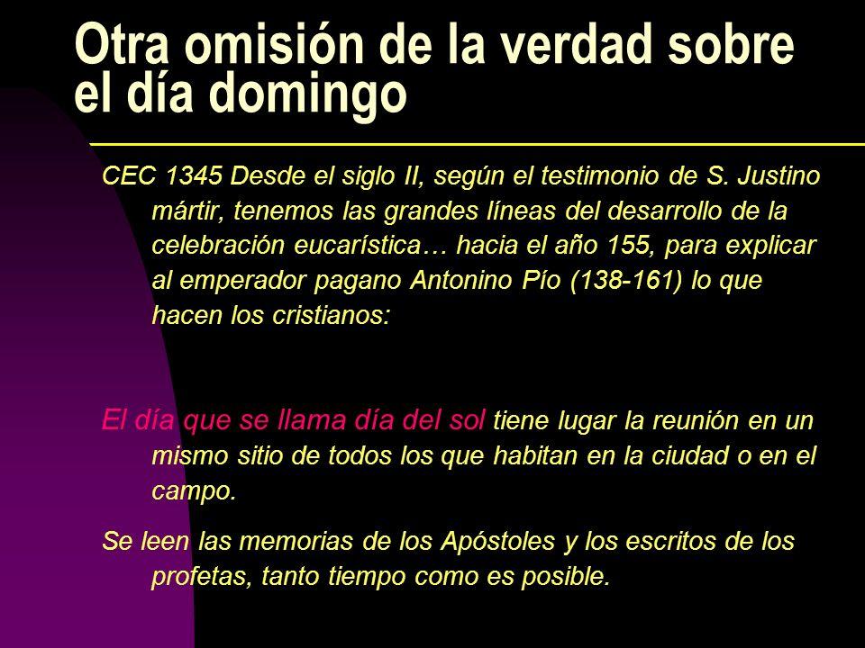 Otra omisión de la verdad sobre el día domingo CEC 1345 Desde el siglo II, según el testimonio de S. Justino mártir, tenemos las grandes líneas del de