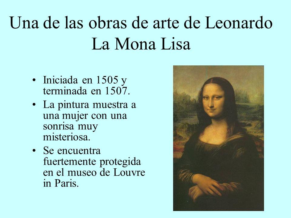 Una de las obras de arte de Leonardo La Mona Lisa Iniciada en 1505 y terminada en 1507. La pintura muestra a una mujer con una sonrisa muy misteriosa.