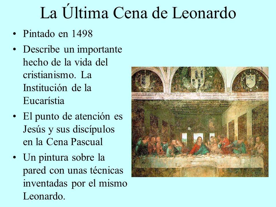 La Última Cena de Leonardo Pintado en 1498 Describe un importante hecho de la vida del cristianismo. La Institución de la Eucarístia El punto de atenc