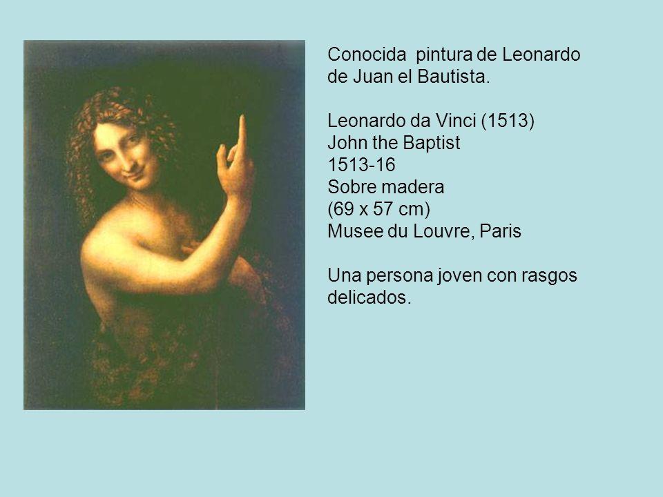 Conocida pintura de Leonardo de Juan el Bautista. Leonardo da Vinci (1513) John the Baptist 1513-16 Sobre madera (69 x 57 cm) Musee du Louvre, Paris U