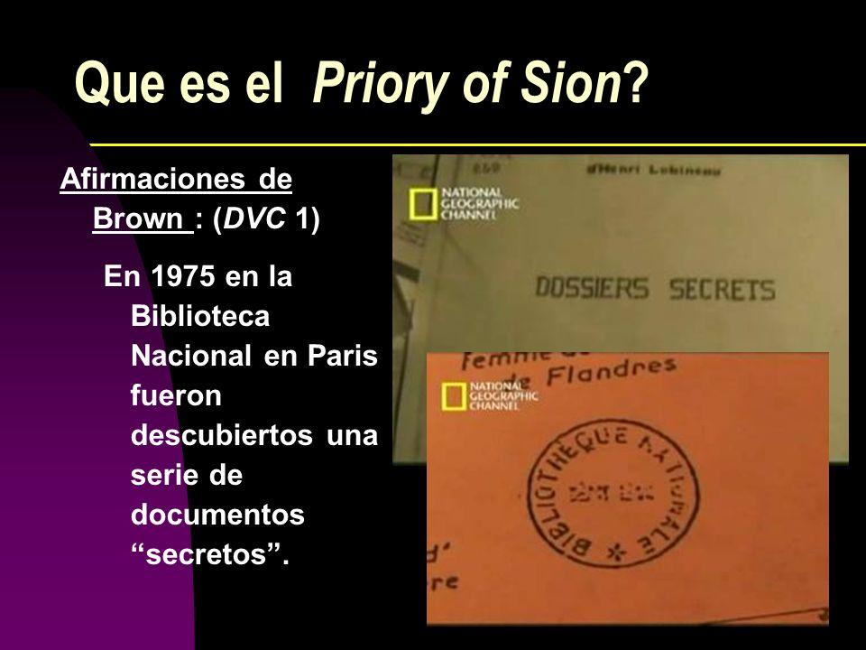 Que es el Priory of Sion ? Afirmaciones de Brown : (DVC 1) En 1975 en la Biblioteca Nacional en Paris fueron descubiertos una serie de documentos secr