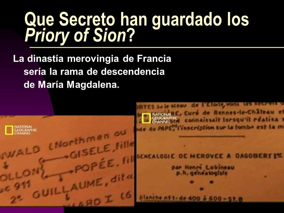 Que Secreto han guardado los Priory of Sion ? La dinastía merovingia de Francia sería la rama de descendencia de María Magdalena.