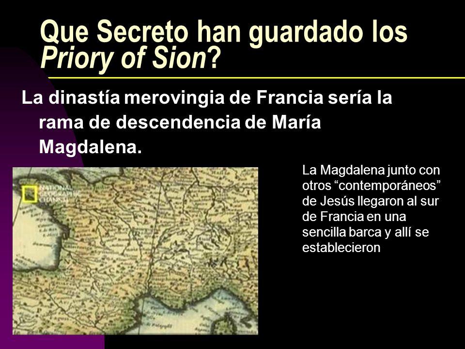 Que Secreto han guardado los Priory of Sion ? La dinastía merovingia de Francia sería la rama de descendencia de María Magdalena. La Magdalena junto c