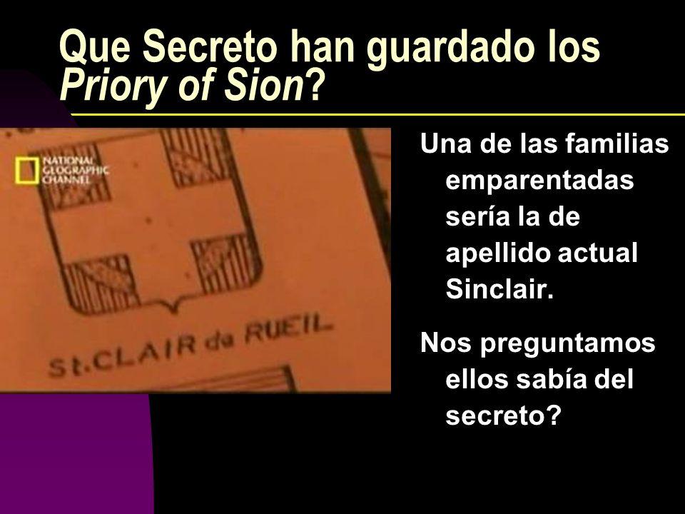 Que Secreto han guardado los Priory of Sion ? Una de las familias emparentadas sería la de apellido actual Sinclair. Nos preguntamos ellos sabía del s