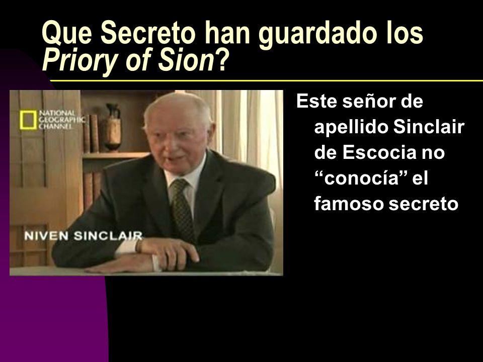 Que Secreto han guardado los Priory of Sion ? Este señor de apellido Sinclair de Escocia no conocía el famoso secreto