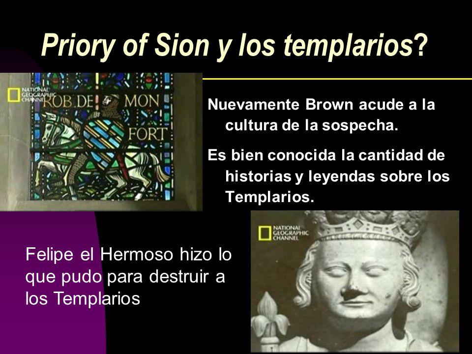 Priory of Sion y los templarios ? Nuevamente Brown acude a la cultura de la sospecha. Es bien conocida la cantidad de historias y leyendas sobre los T