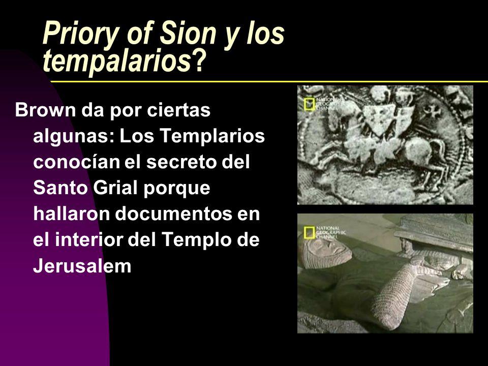Priory of Sion y los tempalarios ? Brown da por ciertas algunas: Los Templarios conocían el secreto del Santo Grial porque hallaron documentos en el i
