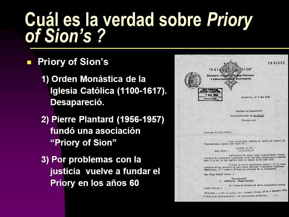 Cuál es la verdad sobre Priory of Sions ? Priory of Sions 1) Orden Monástica de la Iglesia Católica (1100-1617). Desapareció. 2) Pierre Plantard (1956