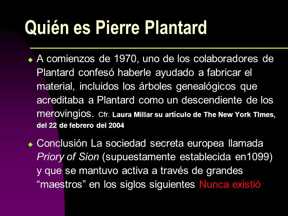 Quién es Pierre Plantard A comienzos de 1970, uno de los colaboradores de Plantard confesó haberle ayudado a fabricar el material, incluidos los árbol