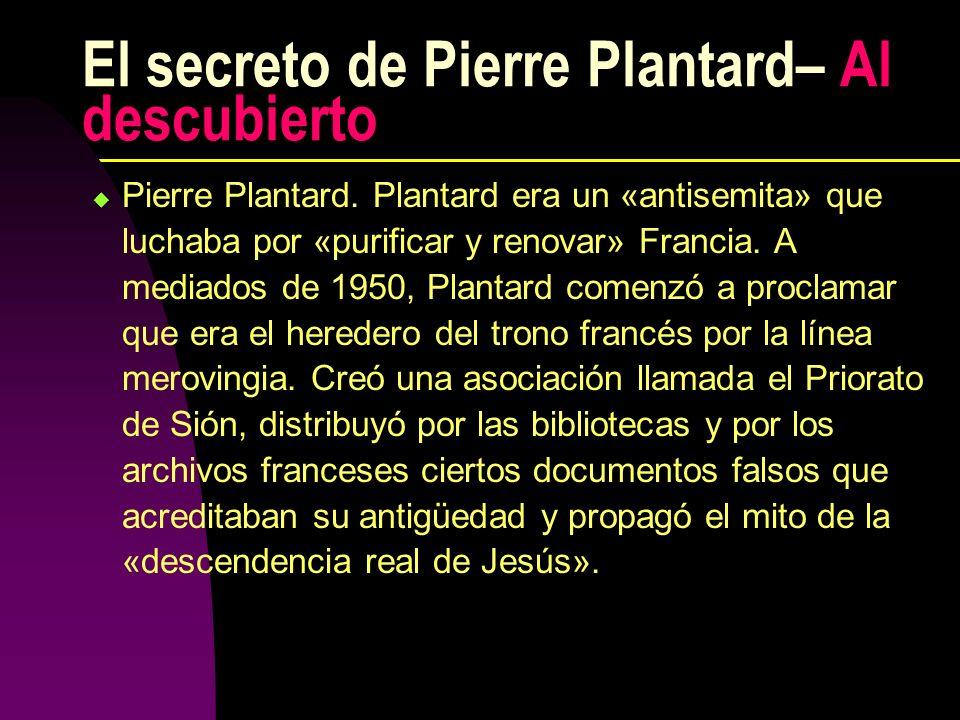 El secreto de Pierre Plantard– Al descubierto Pierre Plantard. Plantard era un «antisemita» que luchaba por «purificar y renovar» Francia. A mediados